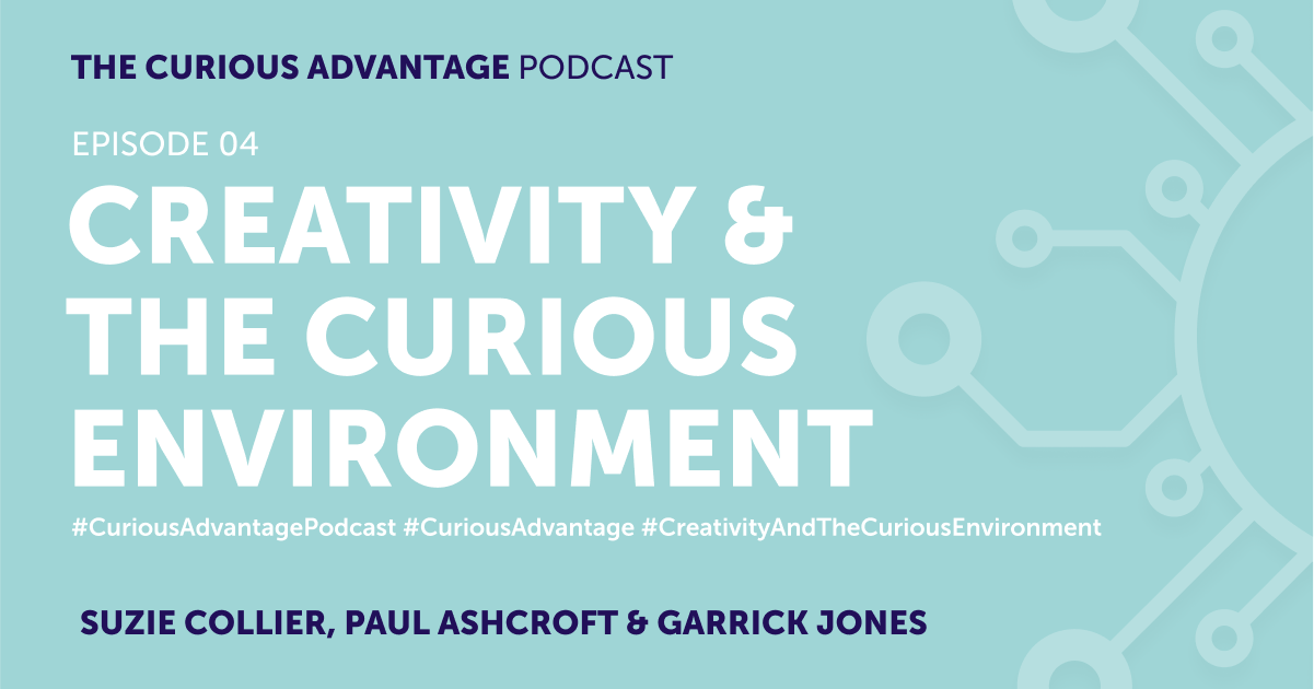 NEW Curious Advantage Podcast on Creativity & The Curious Environment is out now!