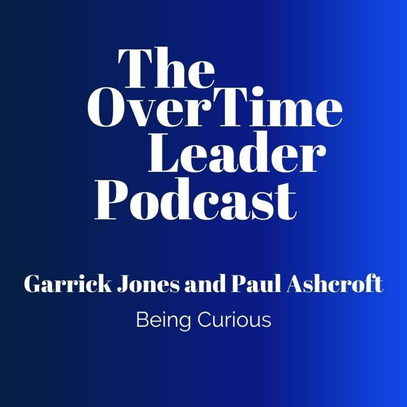 """b2ap3_large_0-5 Paul Ashcroft and Garrick Jones talk """"Being Curious"""" on The Overtime Leader Podcast - Ludic Consulting"""