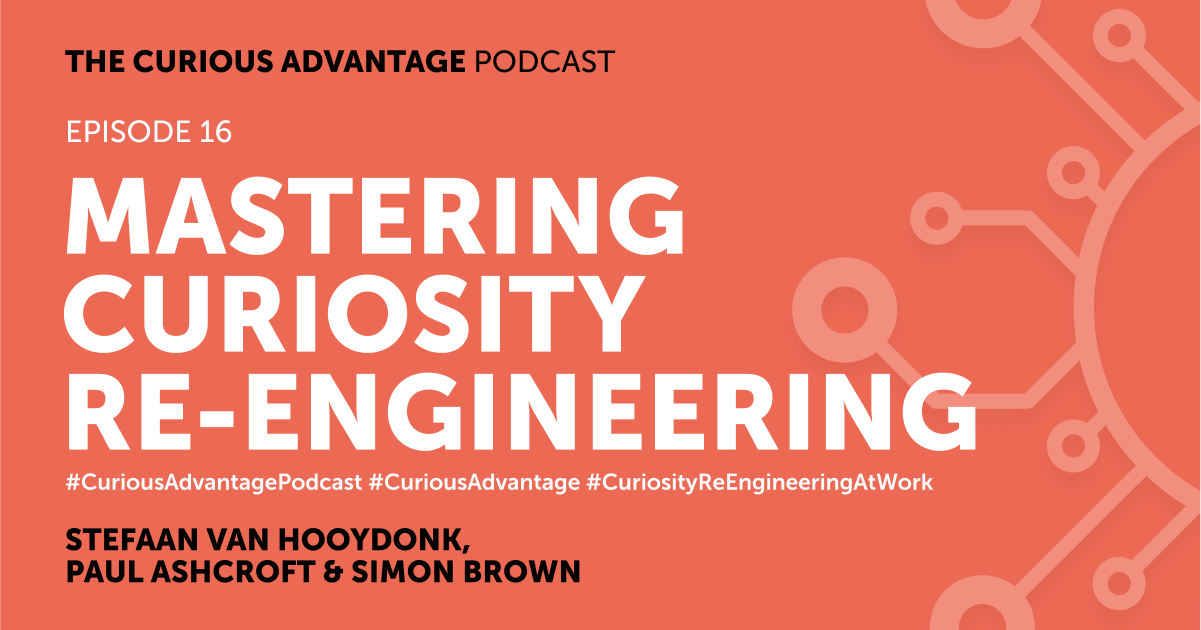 b2ap3_large_Podcast-Banner-16 PODCAST - The Curious Advantage, Episode 16 - Mastering Curiosity Re-Engineering - Ludic Consulting