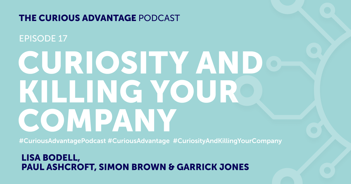 b2ap3_large_Podcast-Banner-17 PODCAST - The Curious Advantage, Episode 17 - Curiosity and Killing Your Company - Ludic Consulting
