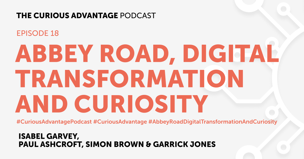 b2ap3_large_Podcast-Banner-18 PODCAST - The Curious Advantage, Episode 18 - Abbey Road, Digital Transformation and Curiosity - Ludic Consulting