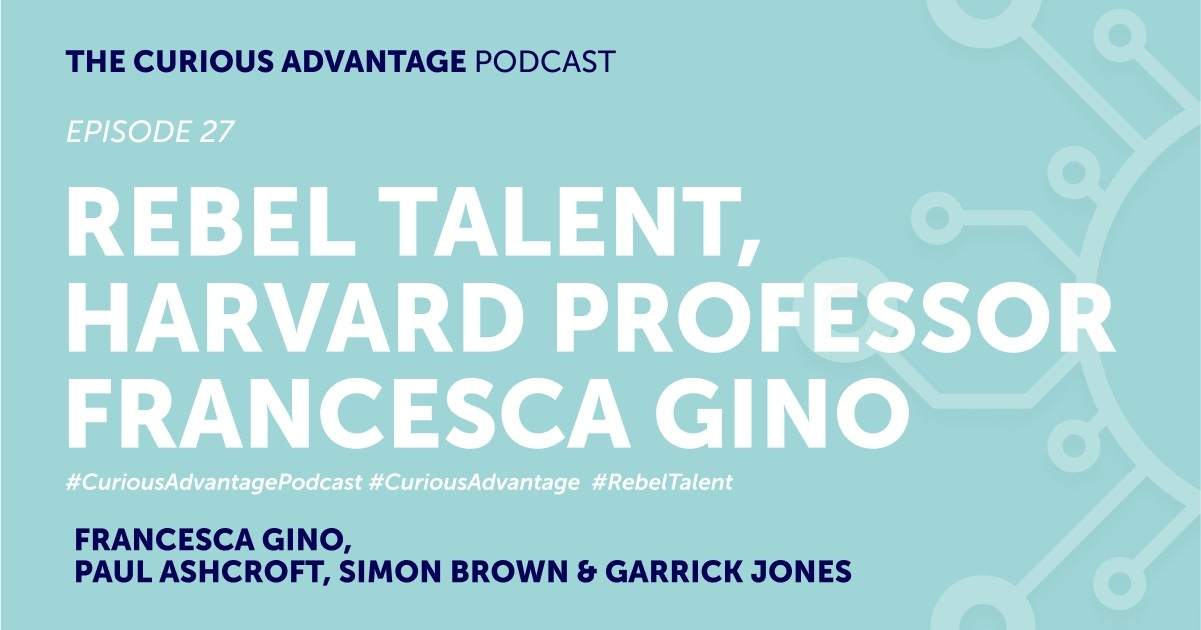 b2ap3_large_Podcast-Banner-27 PODCAST - The Curious Advantage, Episode 27 - Rebel Talent, Harvard Professor Francesca Gino - Ludic Consulting